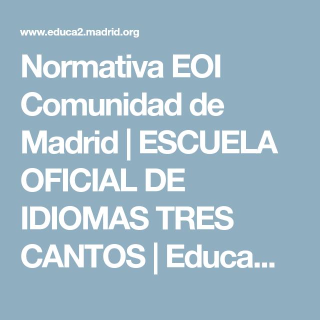 Normativa Eoi Comunidad De Madrid Escuela Oficial De Idiomas Tres Cantos Educamadrid Escuela Oficial De Idiomas Derecho A La Educacion Escuela