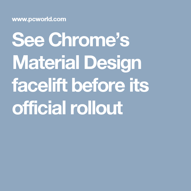See Chrome's Material Design facelift before its official rollout