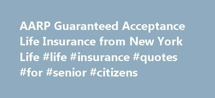 Aarp Life Insurance Quotes For Seniors Unique Aarp Guaranteed Acceptance Life Insurance From New York Life Life