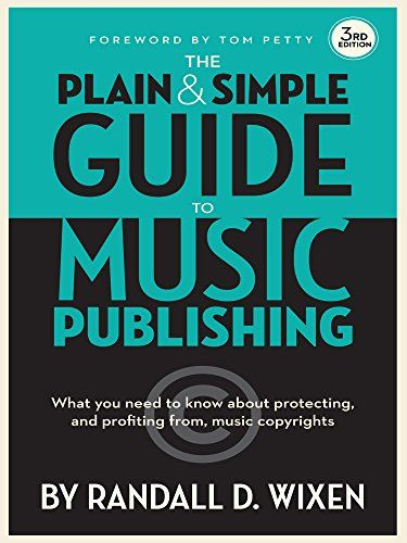 The Plain And Simple Guide To Music Publishing By Randall D Wixen