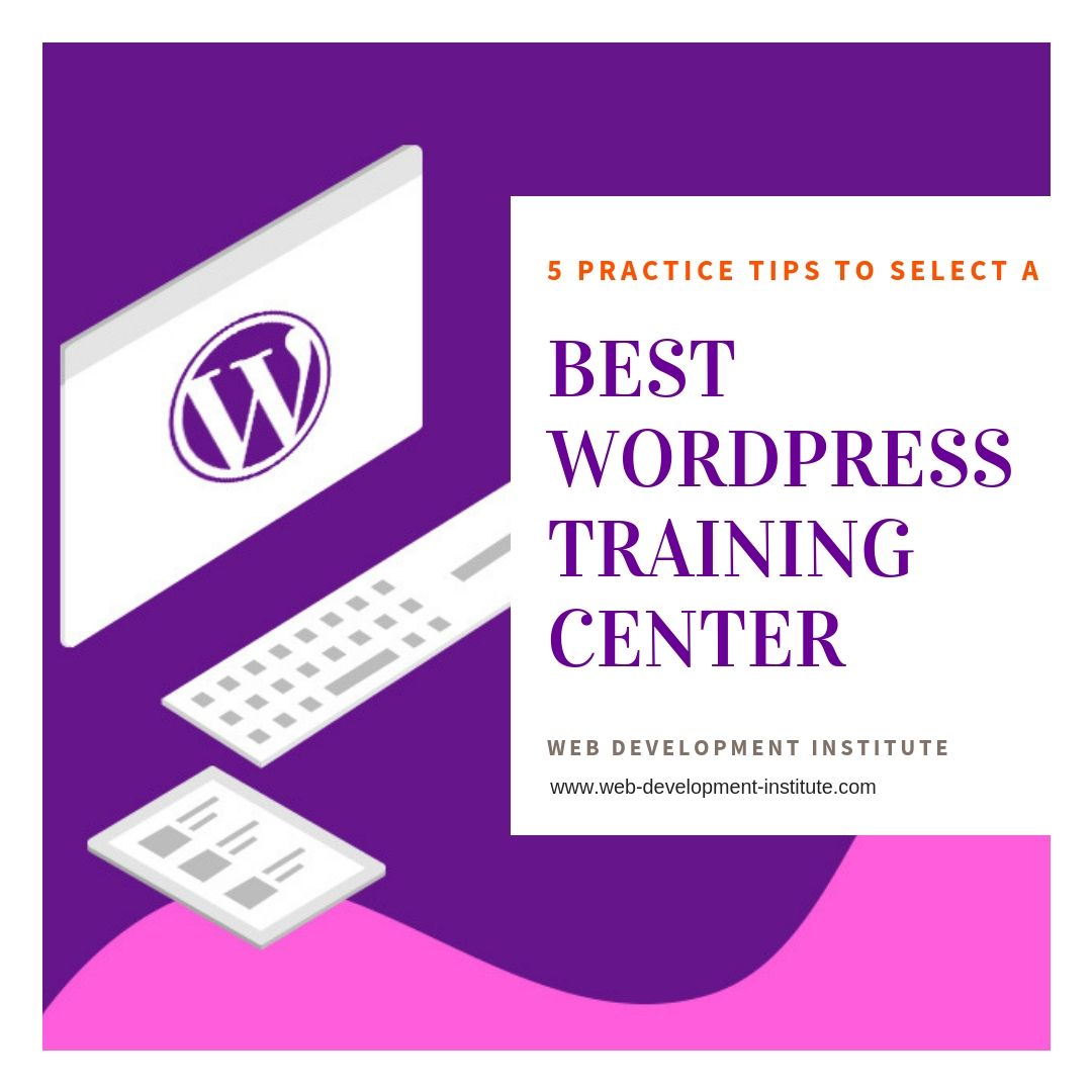 5 Practical Tips To Select A Best Wordpress Training Centre Wordpress Training Training Center Content Management System