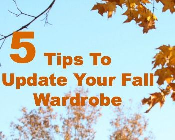 5 Tips To Update Your Fall Wardrobe