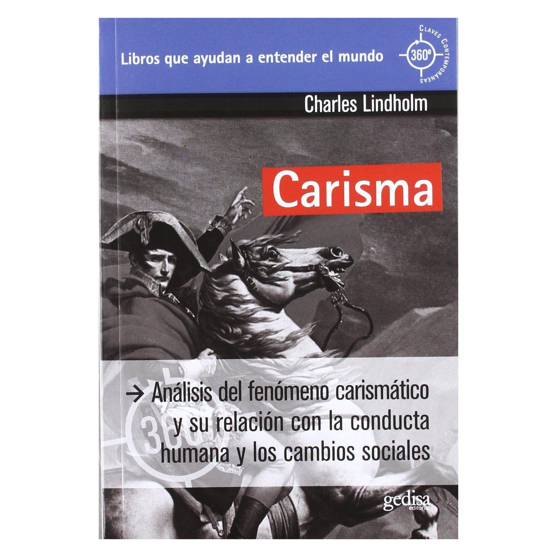 Carisma : análisis del fenómeno carismático y su relación con la conducta humana y los cambios sociales / por Charles Lindholm
