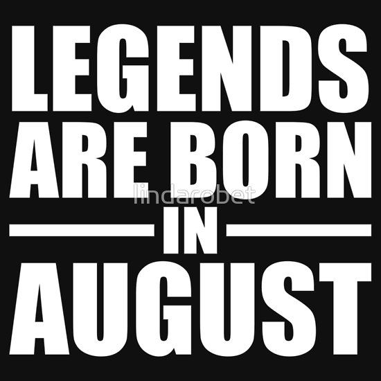 Legends Are Born In August Essential T Shirt By Lindarobet February Birthday Quotes September Quotes Born In March Quotes