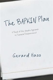 Sixty-one percent of Canadians between the ages of 45 and 64 don't have a formal financial strategy. In The BAPKIN Plan, author and financial planner Gerard Hass  provides simple yet effective guidance for creating a financial plan to help you save, invest, and plan for retirement.