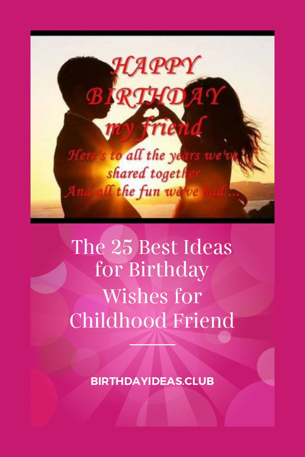 The 25 Best Ideas For Birthday Wishes For Childhood Friend Funny Happy Birthday Wishes Childhood Friends Quotes Childhood Friends