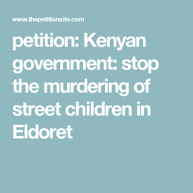 petition: Kenyan government: stop the murdering of street children in Eldoret