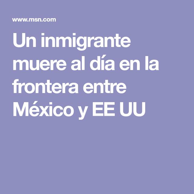 Un inmigrante muere al día en la frontera entre México y EE UU