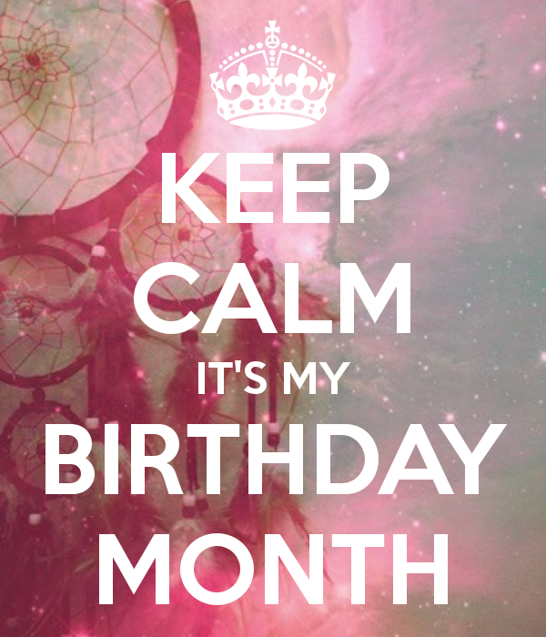 KEEP CALM IT'S MY BIRTHDAY MONTH   KEEP CALM AND CARRY ON Image