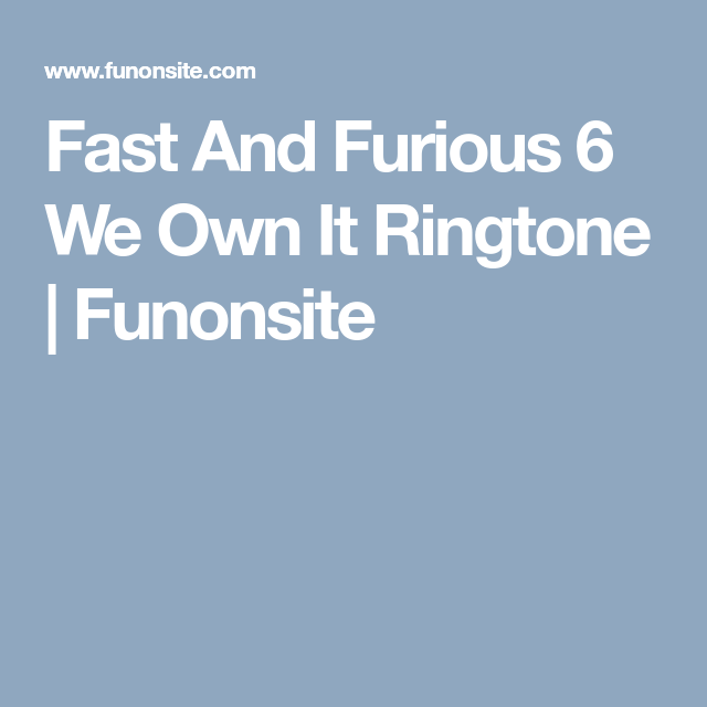 Fast And Furious 6 We Own It Ringtone Fast And Furious Furious 6 Ringtone Download