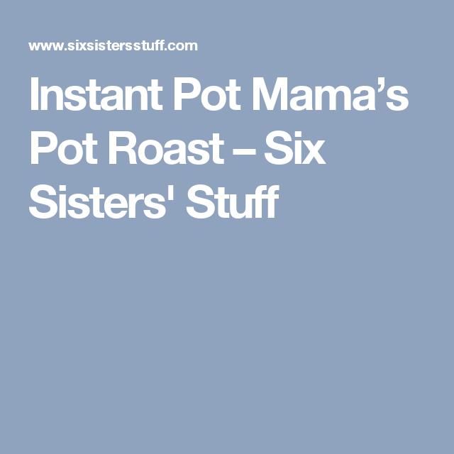 Instant Pot Mama S Pot Roast Recipe Instapot Pot