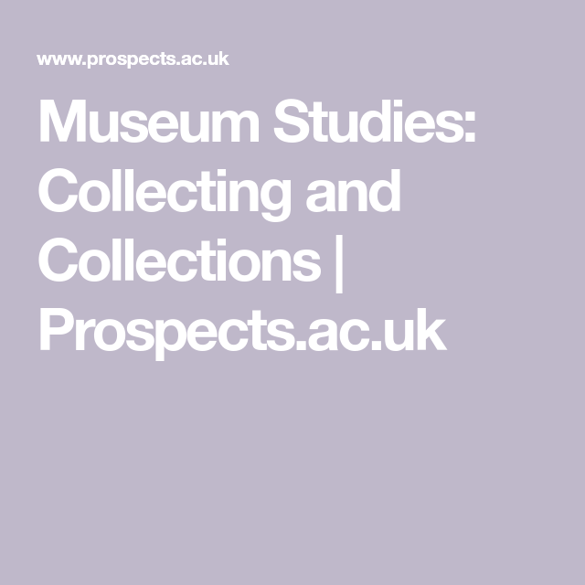 Museum Studies: Collecting And Collections
