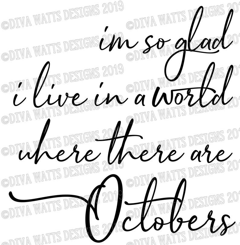 SVG I'm so Glad I live in a World Where There Are Octobers