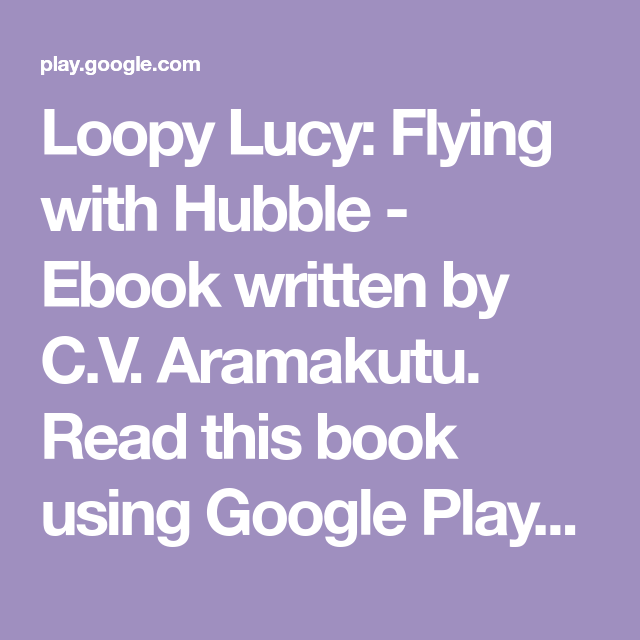 Loopy Lucy: Flying with Hubble - Ebook written by C V  Aramakutu