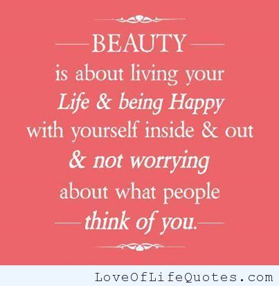 How To Be Happy In Life Quotes Classy Beauty Is About Living Your Life And Being Happy  Httpwww