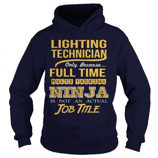 LIGHTING TECHNICIAN Only Because Full Time Multi Tasking Ninja Is Not An Actual Job Title T Shirts, Hoodie