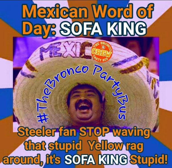 Sofa King Stupid Broncos Mexican Words Go Broncos