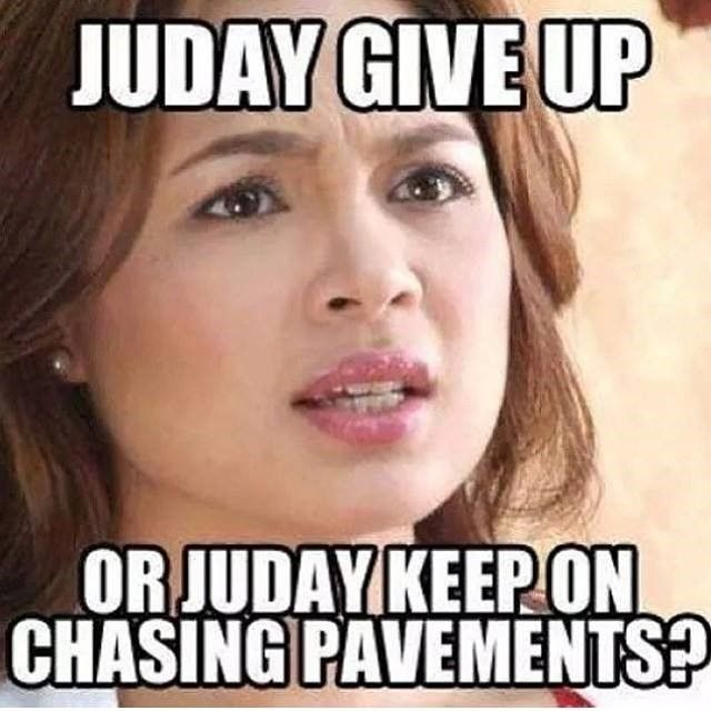 Funny Pinoy Meme Photos : Juday give up or just keep chasing pavements