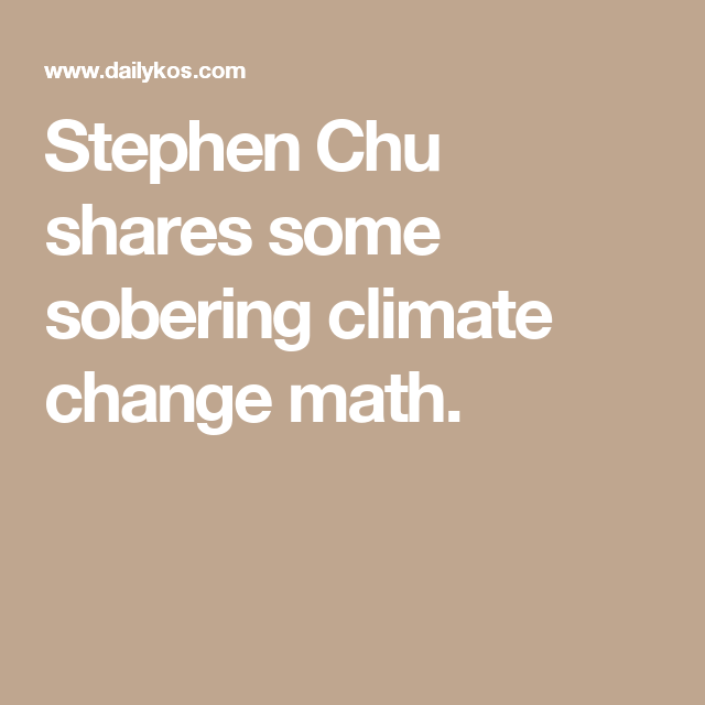 Stephen Chu shares some sobering climate change math.