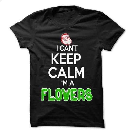 Keep Calm FLOWERS... Christmas Time - 0399 Cool Name Sh - #shirt diy #disney hoodie. ORDER NOW => https://www.sunfrog.com/LifeStyle/Keep-Calm-FLOWERS-Christmas-Time--0399-Cool-Name-Shirt-.html?68278