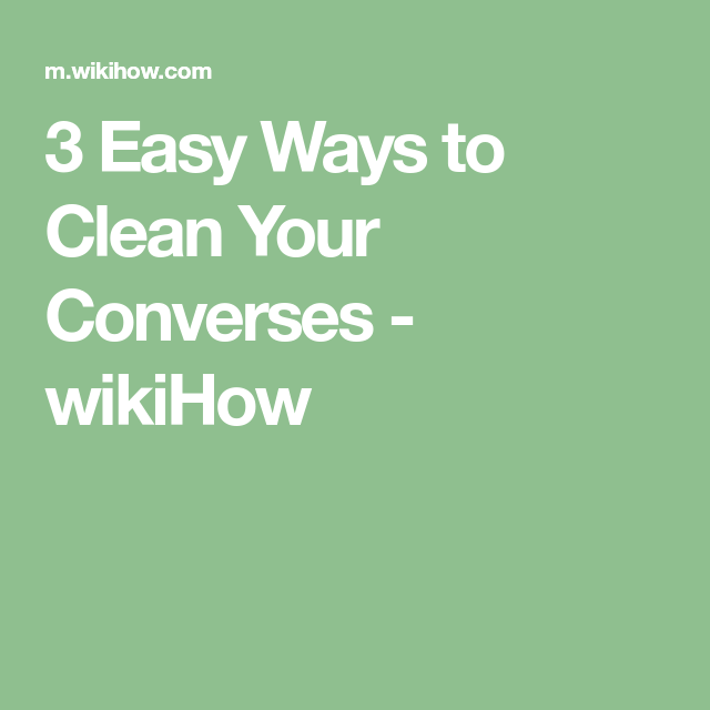 3 Easy Ways to Clean Your Converses wikiHow | Alex and