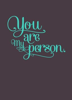 You are my person.