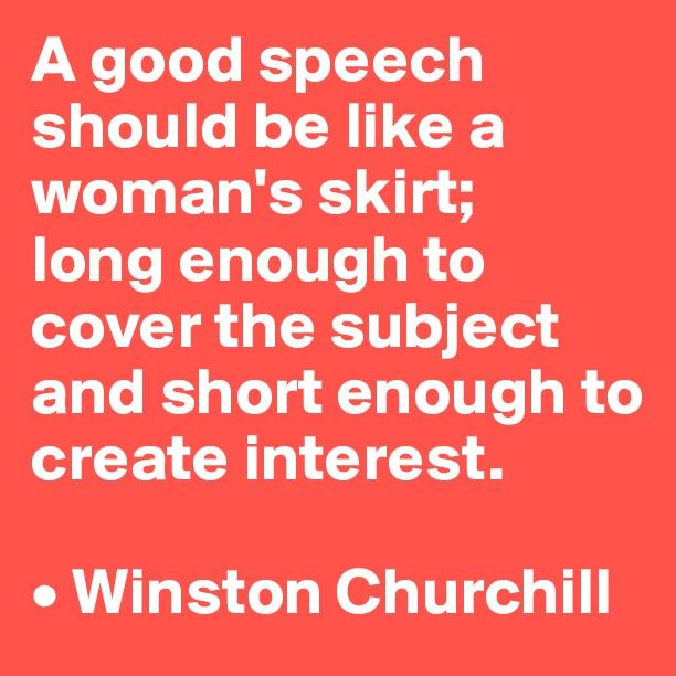 A Good Speech Should Be Like A Woman S Skirt Long Enough To Cover The Subject And Short Enough To Cre Churchill Quotes Winston Churchill Quotes Best Speeches