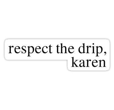 'respect the drip karen' Sticker by jacksoneaker