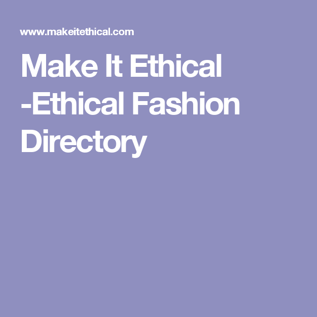 Make It Ethical -Ethical Fashion Directory
