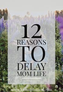 12 Good Reasons to Delay Parenthood | Kin Unplugged