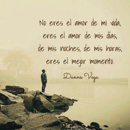 No Eres El Amor De Mi Vida Eres El Amor De Mis Dias De Mis