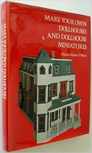 Make your own dollhouses and dollhouse miniatures marian maeve o make your own dollhouses and dollhouse miniatures marian maeve obrien 9780801548017 solutioingenieria Image collections
