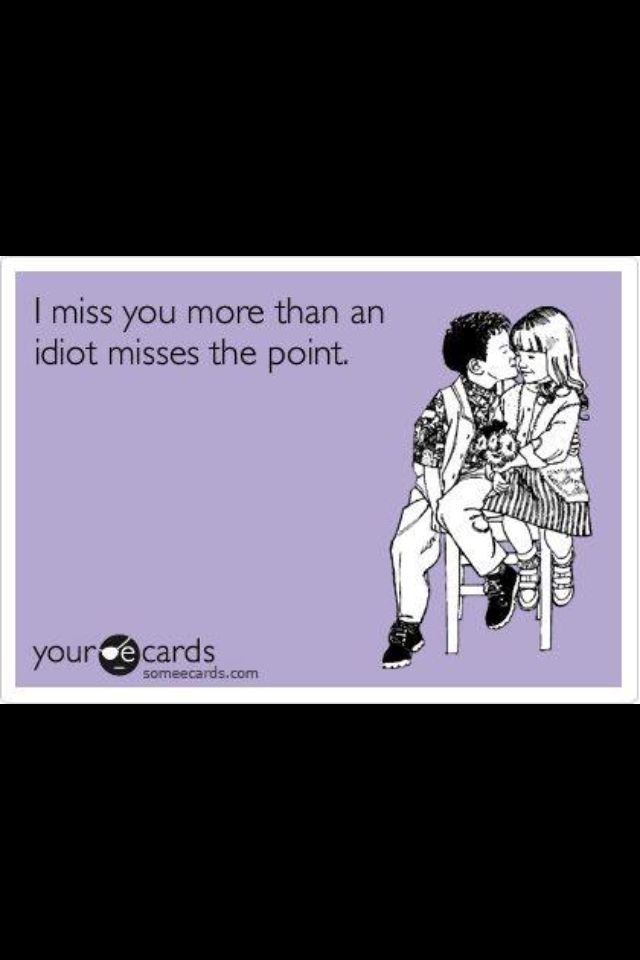 Pin by Donna MacDonald on Love me some Ecards!! | Missing