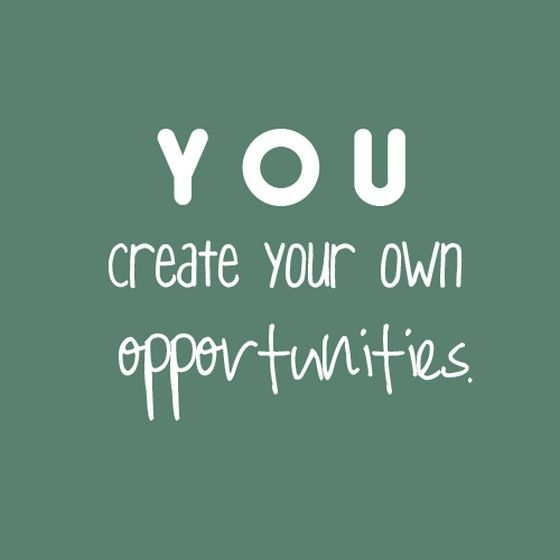 Create Your Own Quote Extraordinary You Create Your Own Opportunities  Success Opportunities Quote