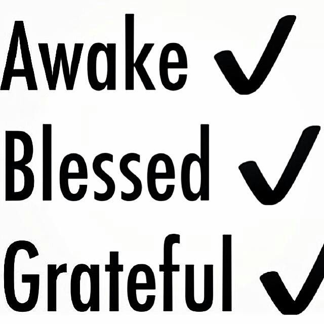 Awake Blessed Grateful Quotes To Live By Words Words Of Wisdom