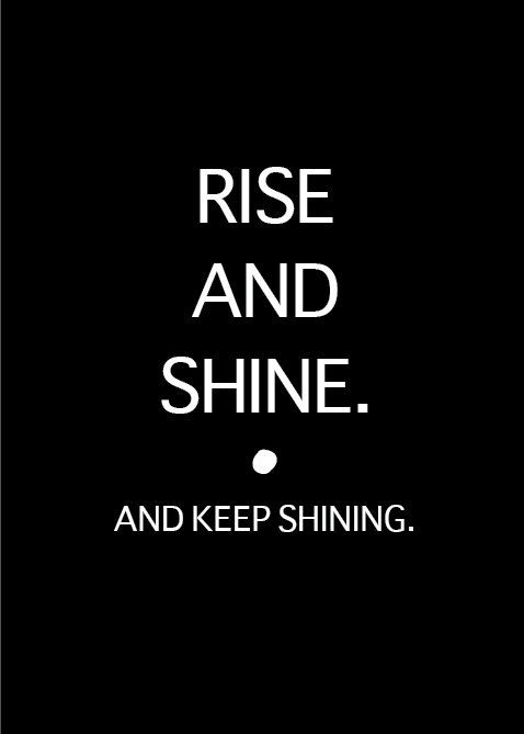 Rise And Shineand Keep Shining Quotes Shine Quotes Cool