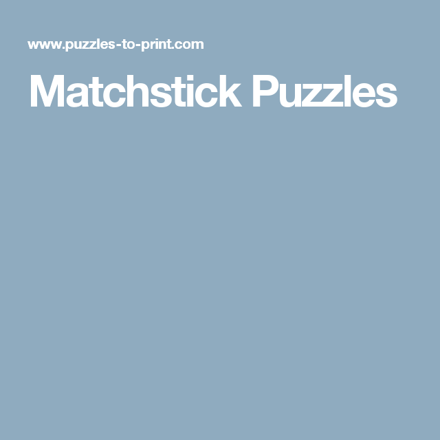 Matchstick Puzzles | Brain teasers, Printable brain teasers and Brain
