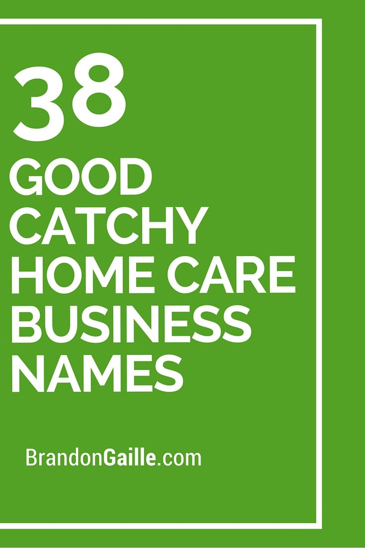 38 Good Catchy Home Care Business Names | Home, Medical and Business