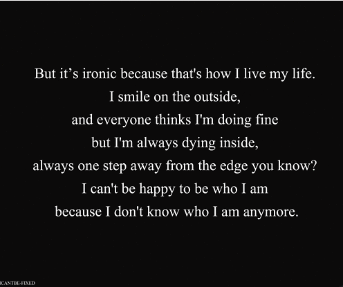 I Cant Be Happy With Who I Am Because I Dont Know Who I Am Anymore