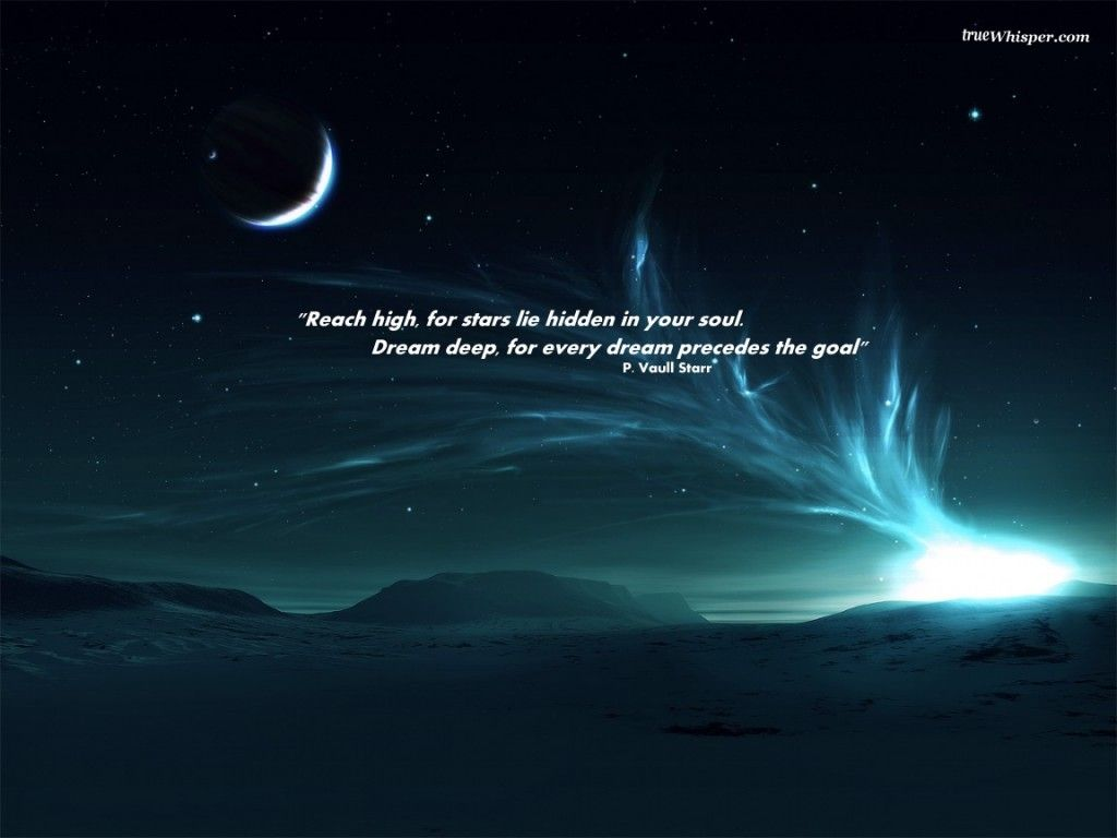 Reach high for stars lie hidden in your soul  Dream deep for every dream precedes the goal