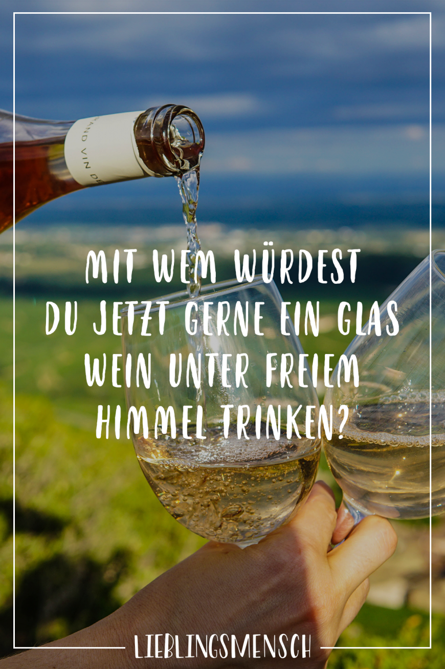 Mit Wem Würdest Du Jetzt Gerne Ein Glas Wein Unter Freiem