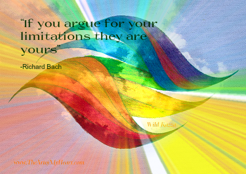 """""""If you argue for your limitations they are yours"""" - Richard Bach"""
