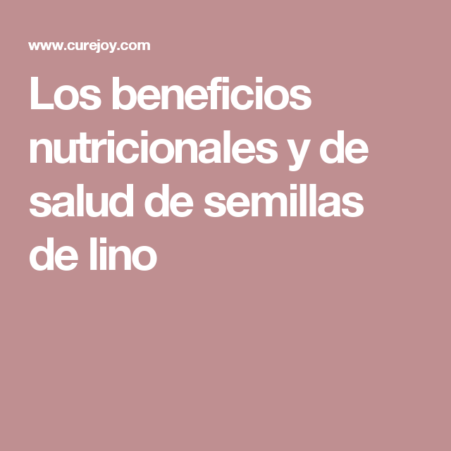 Los beneficios nutricionales y de salud de semillas de lino