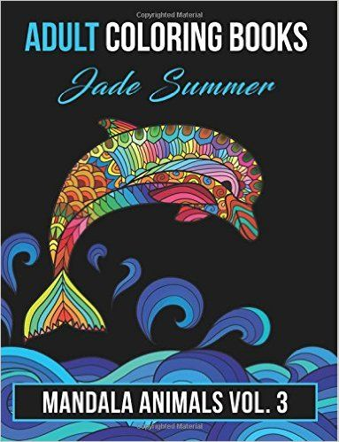 Amazon.com: Adult Coloring Books: Animal Mandala Designs and Stress Relieving Patterns for Anger Release, Adult Relaxation, and Zen (Mandala Animals) (Volume 3) (9781536850666): Jade Summer: Books