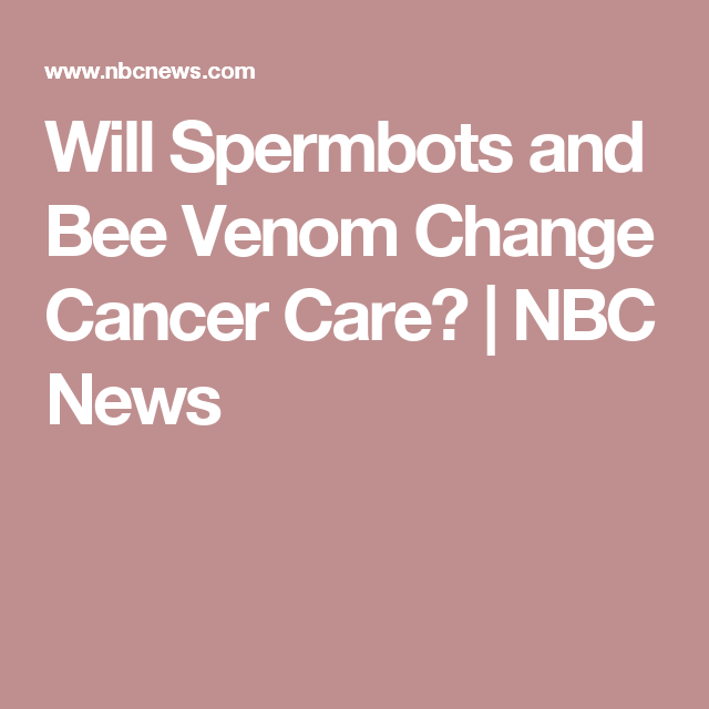 Will Spermbots and Bee Venom Change Cancer Care? | NBC News