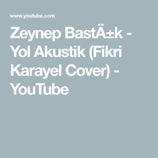 Zeynep Basta K Yol Akustik Fikri Karayel Cover Youtube Youtube Sarkilar Muzik