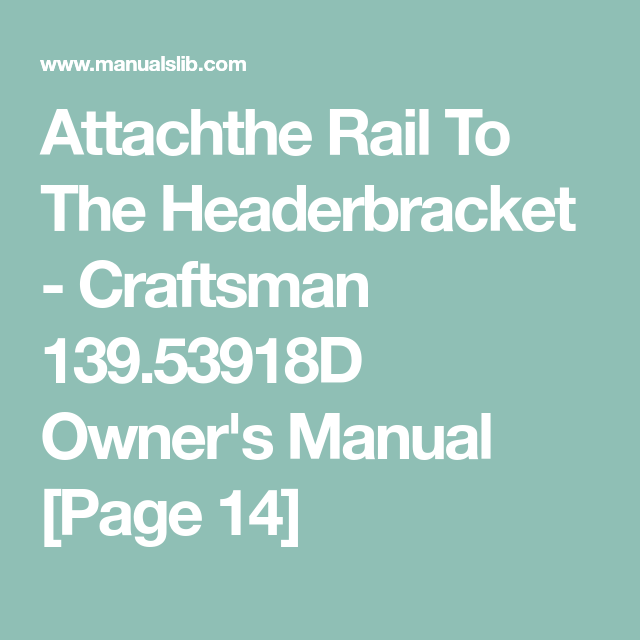 Attachthe Rail To The Headerbracket Craftsman 139 53918d Owner S Manual Page 14 Owners Manuals Manual Craftsman