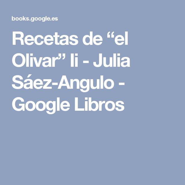 """Recetas de """"el Olivar"""" Ii - Julia Sáez-Angulo - Google Libros"""