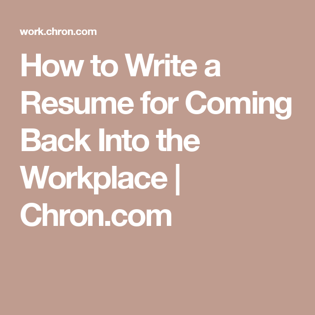 How To Write A Resume For Coming Back Into The Workplace