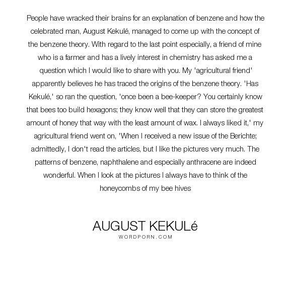 "August Kekul� - ""People have wracked their brains for an explanation of benzene and how the celebrated..."". science, friend, chemistry, bee, august-kekul�, agricultural, benzene, kekul�"